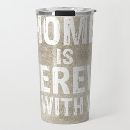 Home is Wherever I'm With You Travel Mug