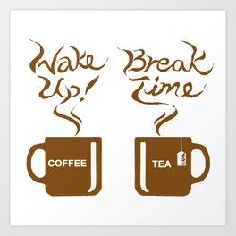 Wake up! Break time Art Print