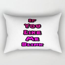 If You Like Me Blink Rectangular Pillow