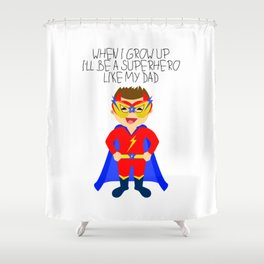 When I grow up I'll be a superhero like my dad Shower Curtain