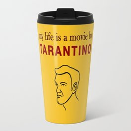 My life is a movie by Tarantino Travel Mug