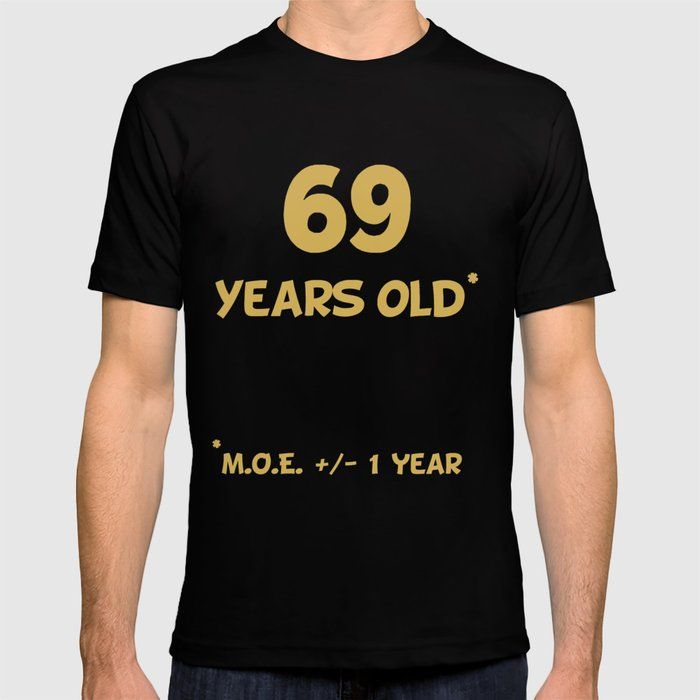 69 Years Old Plus Or Minus 1 Year Funny 70th Birthday T Shirt By