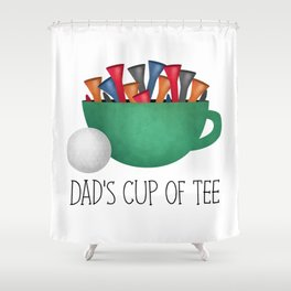 Dad's Cup Of Tee Shower Curtain
