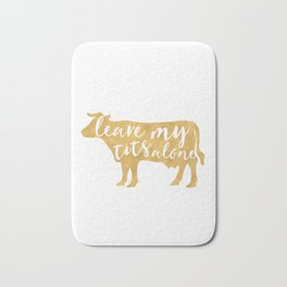 LEAVE MY TITS ALONE vegan cow quote Bath Mat