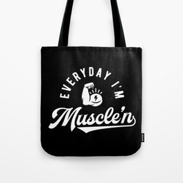 Everyday I'm Muscle'n Tote Bag