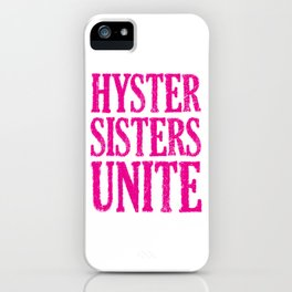 Hystersisters Unite iPhone Case