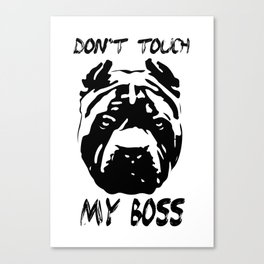 Don't touch my boss Canvas Print