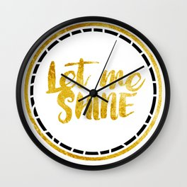 Let Me Shine Wall Clock
