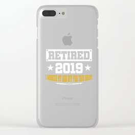 Retired 2019 I worked my Ass of for this shirt Clear iPhone Case