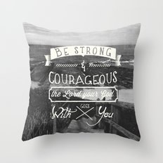Be strong and courageous! Throw Pillow