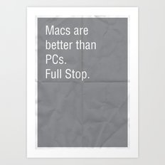 Macs are better than PCs. Full stop. Art Print