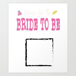 Encourage People Advice Tshirt Design Bride to be Art Print