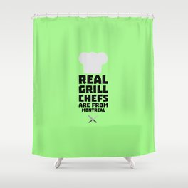 Real Grill Chefs are from Montreal T-Shirt Shower Curtain