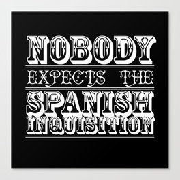 Best of british tv   Monty Python   Nobody expects the Spanish inquisition Canvas Print