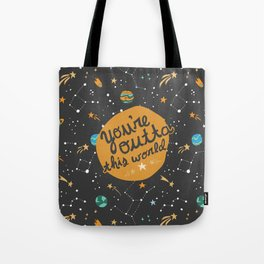 You're Outta This World Tote Bag