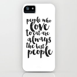 People Who Love To Eat Are Always The Best People,Kitchen Sign,Kitchen Decor,Funny Print,Bar Decor,F iPhone Case