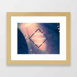 Nothing Lasts Forever Framed Art Print