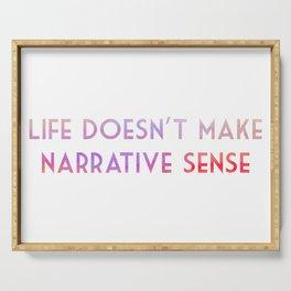 Life doesn't make narrative sense Serving Tray