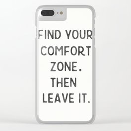 Find your comfort zone. Then leave it. Clear iPhone Case