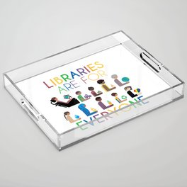 Rainbow Libraries Are For Everyone Acrylic Tray