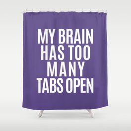 My Brain Has Too Many Tabs Open (Ultra Violet) Shower Curtain