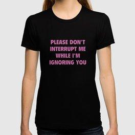 Please Don't Interrupt Me T-shirt