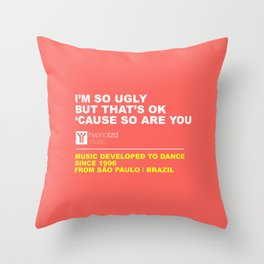 I'm so ugly Throw Pillow