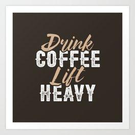 Drink Coffee Lift Heavy Art Print