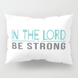 Be strong in the Lord-green Pillow Sham