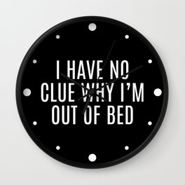 Out Of Bed Funny Quote Wall Clock