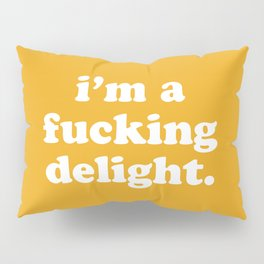 I'm A Fucking Delight Funny Quote Pillow Sham