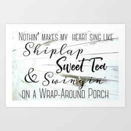 Shiplap, Sweet Tea and Wrap Around Porches Art Print