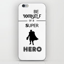 Be yourself or a super hero iPhone Skin