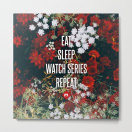 Eat Sleep Watch Series Repeat Metal Print