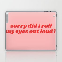 sorry did i roll my eyes out loud? Laptop & iPad Skin