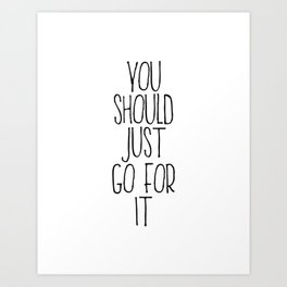You Should Just Go For It Art Print
