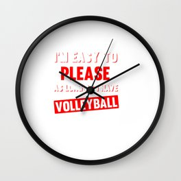 I'm Easy to Please as Long as I Have Volleyball T-shirt Wall Clock