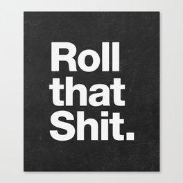 Roll that Shit - black version Canvas Print