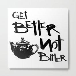 Get Better Not Bitter Metal Print
