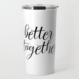 Better Together, Digital Print, Inspirational Quote Travel Mug