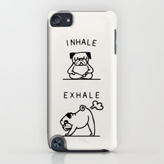 Inhale Exhale Pug iPod touch Slim Case