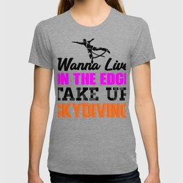 Skydiver Wanna Live Life on the Edge Take up Skydiving T-shirt
