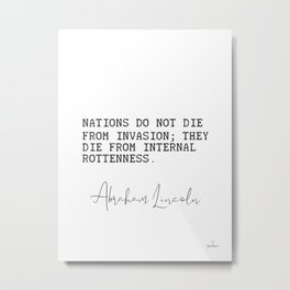 Nations do not die from invasion..Abraham Lincoln quote 9 Metal Print
