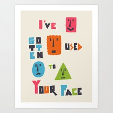 I've Gotten Used to Your Face Art Print