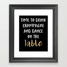 TIME TO DRINK CHAMPAGNE AND DANCE ON THE TABLE - party quote Framed Art Print