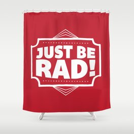 Just be Rad! Shower Curtain