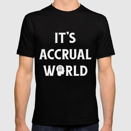 Funny Accounting It's Accrual World CPA T-shirt