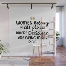 Women belong in all places where decisions are being made. R.B.G Wall Mural
