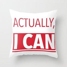 Actually, I can Throw Pillow