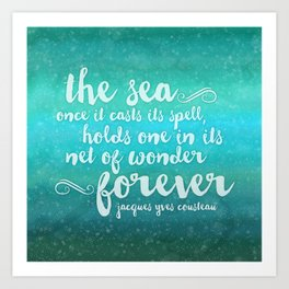 The Sea - Quote from Jacques Cousteau Art Print